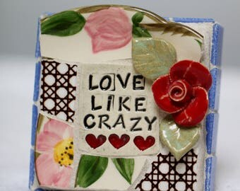 LOVE LIKE CRAZY,  mosaic wall art, gift
