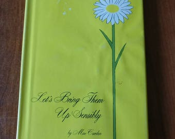 Let's Bring Them Up Sensibly by Mae Carden p. 1973 vintage advice book for parents originally published in 1967