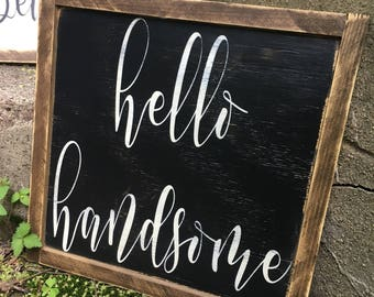 Hello Handsome Rustic Distressed Framed Farmhouse Wood Sign 13x13 Custom Size Available