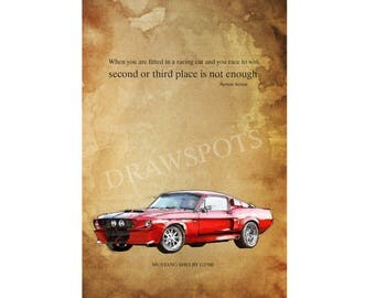 "MUSTANG GT500 and Ayrton Senna quote ""When you are fitted in a racing car and you race to win..."" 8.25x12 inches and bigger sizes,home decor"