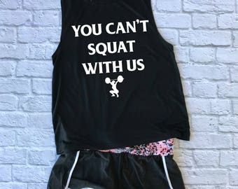 you can't squat with us muscle tee - squat tank - gym shirt - gift for her - yoga shirt - racerback tank top  - running shirt - sports bra