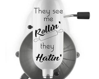 They see me rollin' they hatin' vinyl decal - Kitchenaid appliance decal