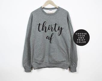 Thirty af sweatshirt, Thirty af sweater, dirty thirty sweatshirt, 30th birthday shirt, birthday sweatshirt, birthday gift, thirtieth