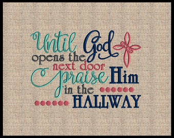 Until God opens the next door Praise Him in the Hallway Machine Embroidery Design Bible Scripture Verse 5 sizes 5x7 up to 11x8