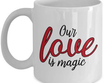 Our Love is Magic Mug Gift for Wife Girlfriend Fiance Red Anniversary Birthday Magical Coffee Cup