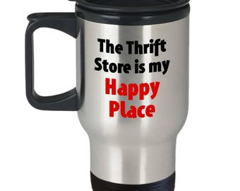Thrifting Travel Mug - Thrift Store is My Happy Place - Thrifter Mugs Junker Junking Coffee Cup Gift