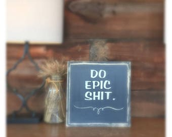 Do Epic Shit | humorous funny sarcastic sign | home decor | office desk | shit | handpainted sign | wood framed sign