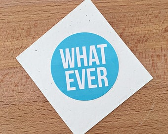 Whatever Sticker Set | set of 6 multi-color block print fun adhesive snarky stickers