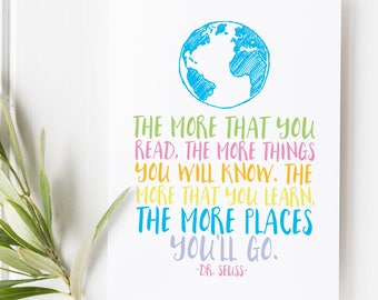 The more you read, the more that you'll know - Oh the places you'll go - Typography - Dr. Seuss - Seuss Quote - Hand lettered - Travel print