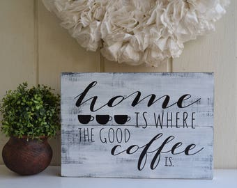 Home Is Where The Good Coffee Is,  Coffee Bar Sign, Coffee Kitchen Decor, Coffee Lover Gift, Coffee Lover, Kitchen Decor, Coffee Wall Art
