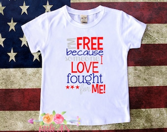 I'm free because someone I love fought for me, land of the free, Veteran, Memorial Day, Independence Day, Patriotic, Military Kid