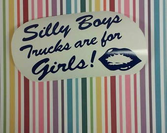 Silly Boys Trucks Are For Girls Decal/Truck Decals/Girls Truck Decals/ Silly Boys Decal
