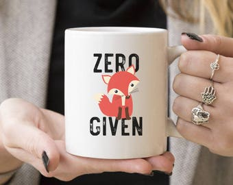Zero Fox Given | Funny Mug Gift, Coffee Mugs, Gift Ideas For Caffeine Lover, Him or Her