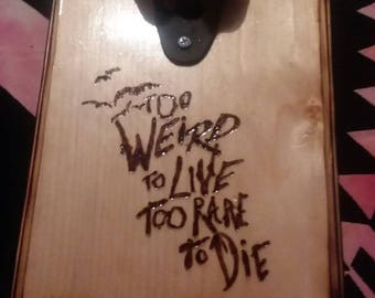 Too Weird to Live, Too Rare to Die, Hunter S. Thompson Wood Burned Bottle Opener Plaque, Fear and Loathing in Las Vegas