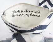 Thank you for raising the man of my dreams - Mother of the Groom Gift - Personalized Makeup bag - Thank you Gift - Wedding Bag - Medium