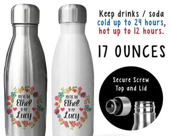 Soda Water Bottle - Youre The Ethel To My Lucy 001, Best Friends, Gift For Friend, Gift Idea, Stainless Steel Reusable Bottle
