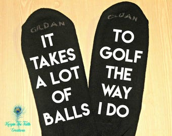 It Takes A Lot Of Balls To Golf The Way I Do - Golf - Socks - Mens Socks - Custom Socks - Personalized Socks - Christmas Gift - Gift for Him