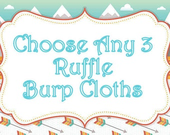 Mix n Match--Choose Any 3 Ruffle Burp Cloths