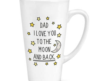 Dad I Love You To The Moon And Back 17oz Large Latte Mug Cup