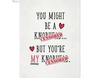 You Might Be A Kn-head But You're My A Kn-head Tea Towel Dish Cloth