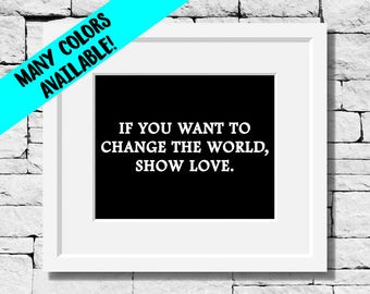 Change Quotes, Show Love Quotes, Make a Difference Quotes, Peace Quote, Make a Difference Quote Print, Make a Difference, Love Quotes, Love