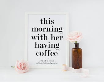 This Morning with Her Having Coffee print/ Johnny Cash quote / coffee bar print / kitchen art print/ housewarming gift/ coffee print