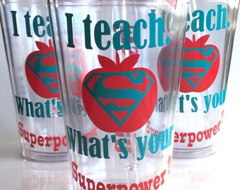 Teacher Gift Personalized, Gift for Teacher,  I teach what's your superpower?, Personalized Teacher Tumbler
