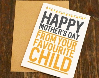 Happy Mother's Day From Your Favourite Child Card - Designed and Printed in Yorkshire - Fast Free UK Post - Mother's Day Card