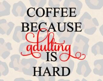 Coffee Because Adulting Is Hard. SVG. Studio3.