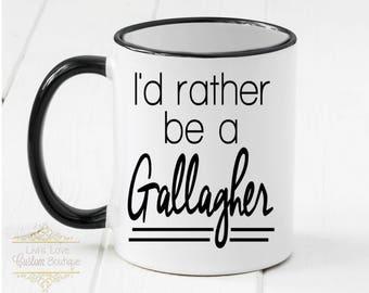 Shameless Mug - I'd Rather be a Gallagher - Shameless Coffee - Dishwasher Safe - Microwave Safe - Shameless Mugs - 11 oz Ceramic Coffee Cup