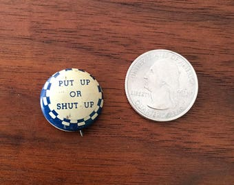 Put up or shut up funny Vintage Button