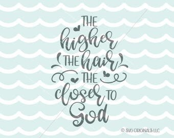 Closer To God SVG Teacher SVG Cricut Explore and more. The Bigger The Hair The Higher The Hair The Closer To God Salon SVG