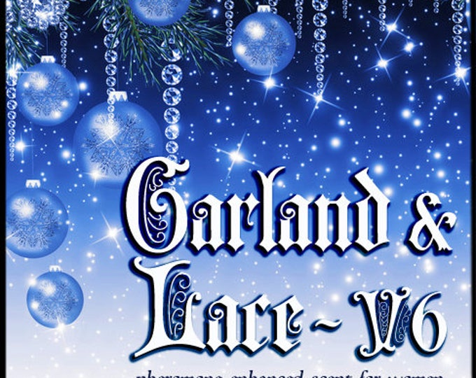 Garland & Lace v6 - Pheromone Enhanced Perfume for Women - Love Potion Magickal Perfumerie - December 2016