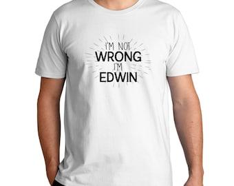 I'M Not Wrong I'M Edwin T-Shirt