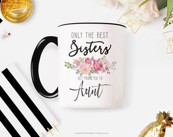 Only The Best Sisters Get Promoted to Aunt Mug Only The Best Sister Mug, Pregnancy Suprise Mug, Ceramic Mug Sister Mug Suprise Mug Gift Mug