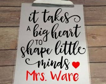 It takes a big heart to shape little minds - Personalized Teacher Clipboard - Personalized Teacher Gift