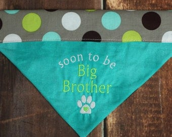 Baby Announcement Dog Bandana - Big Brother Dog Bandana - Pregnancy Announcement - Reversible Dog Bandana - Dog Scarf - Over the Collar