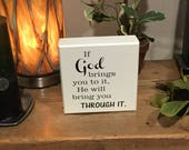 "If God brings you to it, He will bring you through it. 6"" x 6"" Laser Engraved White Wooden Block"