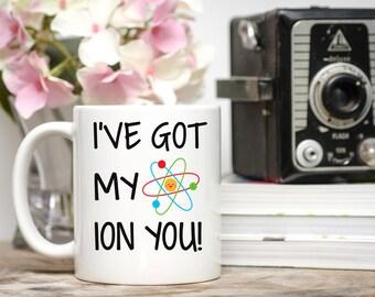 I've Got My Ion You, Science Mug, Science Gifts, Science Pun, Valentine's Day Mug, Ion, Atom, Neutron, Science Joke, Science Teacher