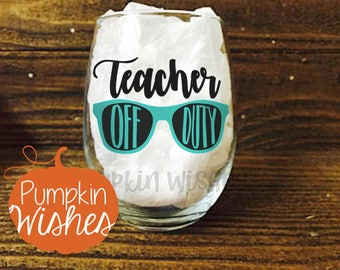 Teacher Appreciation Wine Glass/Teacher Gift/Teacher Off Duty/Wine Glass for Teacher/End of the Year Teacher Gift/Gifts for Teacher