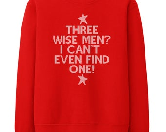 3 Wise Men I Can't Even Find One Sweater Festive Jumper Christmas Jumper Day Funny Slogan, Single Christmas, Sweater Sweatshirt STP759