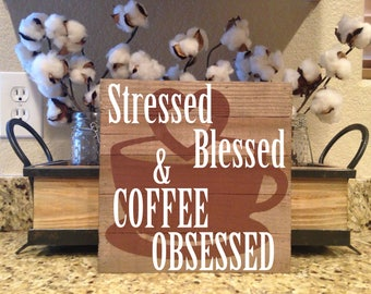 Stressed Blessed & Coffee Obsessed, Hand Painted Wood Sign, Coffee Bar, Coffee Art, Coffee Decor, Wall Art, Coffee Gift, Entryway Sign