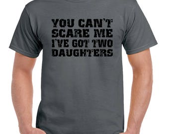 You Can't Scare Me I've Got Two Daughters Mens Funny Father's Day T-Shirt Dad 2334