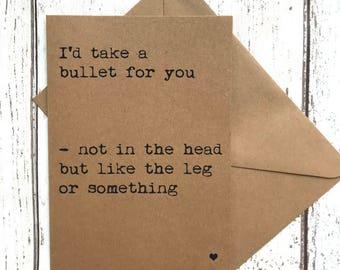 I'd take a bullet for you, best friend card, love card, funny love card, funny anniversary card, girlfriend card, boyfriend card