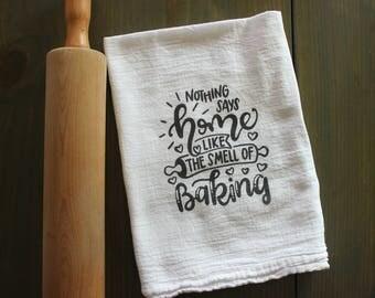 Custom cotton tea towel - Nothing says home like the smell of Baking - cotton flour sack - Hostess, Christmas, Holiday, housewarming gift