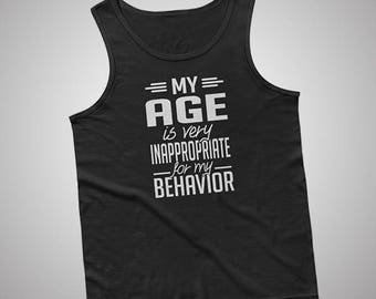 My Age Is Very Inappropriate For My Behavior Tank / T-Shirt