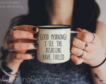Good Morning! I See the Assassins Have Failed Adhesive Decal DIY Wine Glass Mug Coffee Cup Tumbler Do it Yourself Teacup Drinkware Latte