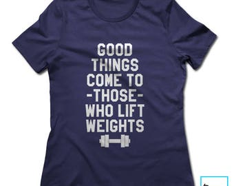 Good Things Come To Those Who Lift Weights | Workout shirt | Gym Shirt | Exercise Shirt | Exercise Top | Exercise Clothing | Women's T-shirt