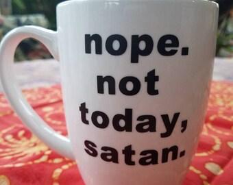 Coffee Mug - Nope. Not today, Satan.