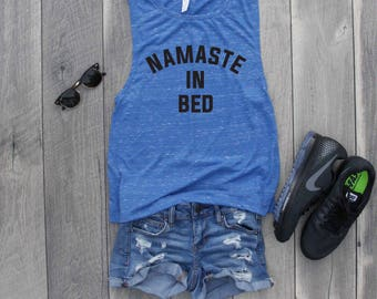 Namaste in Bed Muscle Tee, Funny Shirt, Gym Shirt, Workout Top, Muscle Tank, Yoga Top